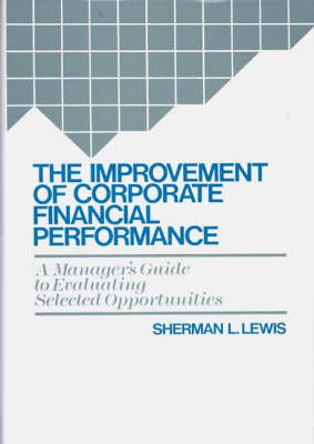 The Improvement of Corporate Financial Performance: A Manager's Guide to Evaluating Selected Opportunities