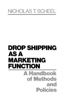 Drop Shipping as a Marketing Function: A Handbook of Methods and Policies