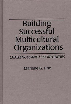 Building Successful Multicultural Organizations: Challenges and Opportunities