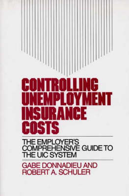 Controlling Unemployment Insurance Costs: The Employer's Comprehensive Guide to the UIC System