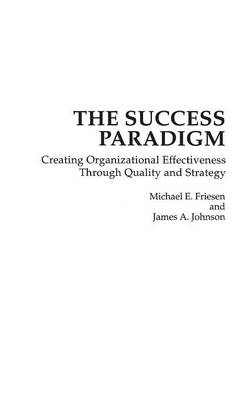 The Success Paradigm: Creating Organizational Effectiveness Through Quality and Strategy