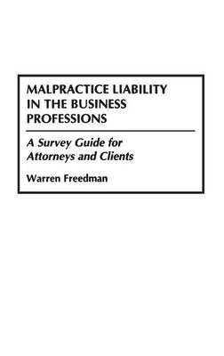 Malpractice Liability in the Business Professions: A Survey Guide for Attorneys and Clients