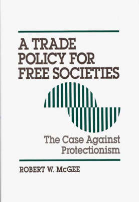 A Trade Policy for Free Societies: The Case Against Protectionism