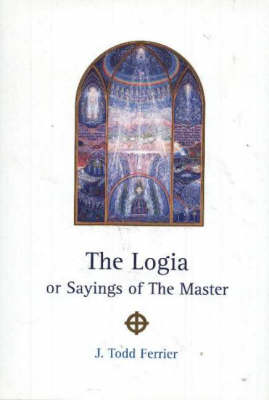 Logia: or Sayings of the Master