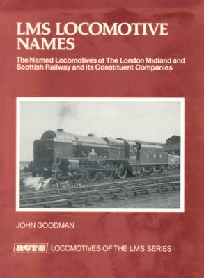 LMS Locomotive Names: The Named Locomotives of the London, Midland and Scottish Railway and Its Constituent Companies