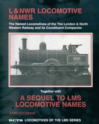 L&NWR Locomotive Names: The Named Locomotives of the London and North Western Railway and Its Constituent Companies