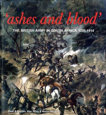 Ashes and Blood: The British Army in South Africa 1795-1914