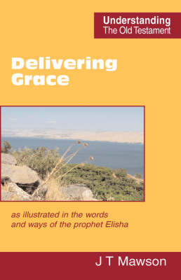 Delivering Grace: as Illustrated in the Words and Ways of the Prophet Elisha