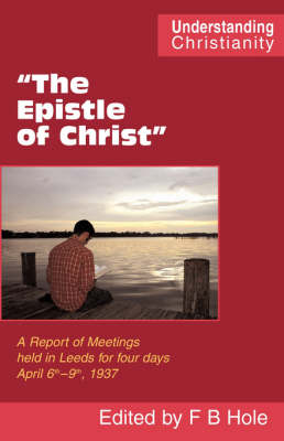 The Epistle of Christ: A Report of Meetings Held in Leeds for Four Days April 6th-9th, 1937