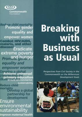 Breaking with Business as Usual: Perspectives from Civil Society in the Commonwealth on the Millennium Development Goals