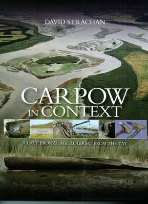 Carpow in Context: A Late Bronze Age Logboat from the Tay