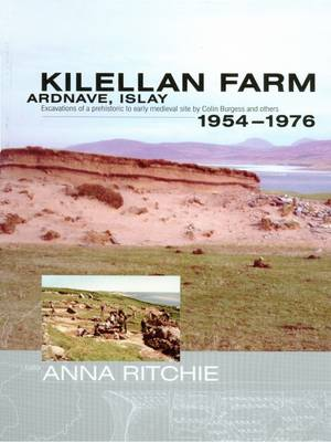 Kilellan Farm, Ardnave, Islay: Excavations of a Prehistoric to Early Medieval Site by Colin Burgess and Others,1954-76