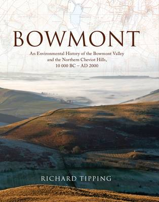 Bowmont: An Environmental History of the Bowmont Valley and the Northern Cheviot Hills, 10000 BC - AD 2000