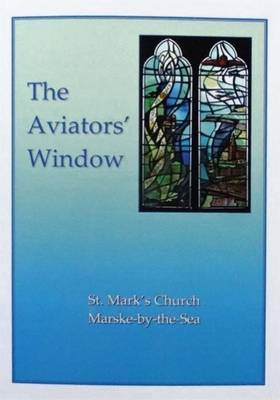 The Aviators' Window: A Memorial to the Pioneer Aviators Connected with Marske-by-the-Sea