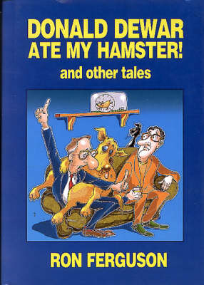 """""""Donald Dewar Ate My Hamster"""" and Other Tales"""