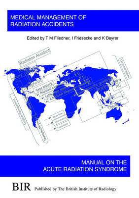 Medical Management of Radiation Accidents: Manual on the Acute Radiation Syndrome