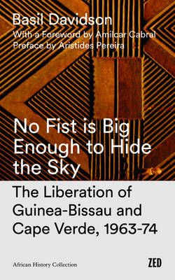 No Fist Is Big Enough to Hide the Sky: The Liberation of Guinea-Bissau and Cape Verde