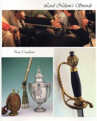 Lord Nelson's Swords: Including a Survey of Naval City of London, Egyptian Club and Lloyd's Patriotic Fund Swords