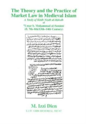 The Theory and the Practice of Market Law in Medieval Islam: A Study of Kitab Nisab Al-Ihtisab of 'Umar B. Muhammad Al-Sunami (fl. 7th8th/13th14th Century)