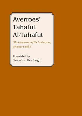 Averroes: Tahafut al Tahafut (the Incoherence of the Incoherence)