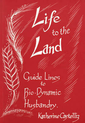 Life to the Land: Guidelines to Biodynamic Husbandry