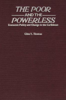 The Poor and the Powerless: Economic Policy and Change in the Caribbean