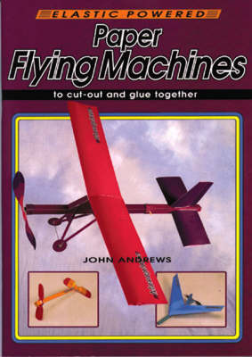 Paper Flying Machines: To Cut Out and Glue Together