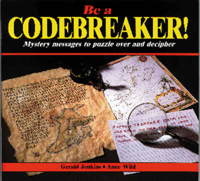Be a Codebreaker!: Mystery Messages to Puzzle Over and Decipher