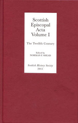 Scottish Episcopal <I>Acta</I>: Volume I: The Twelfth Century