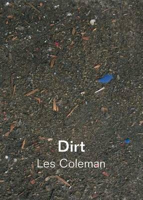 Dirt: Dirt and Other Works: Les Coleman