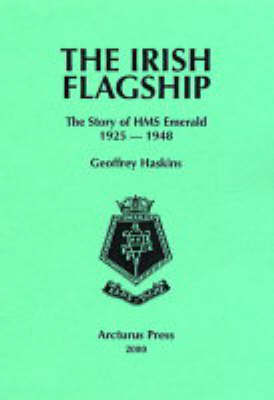 """The Irish Flagship: The Story of HMS """"Emerald"""", 1925-1948"""