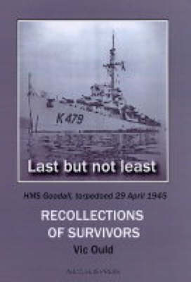 "Last But Not Least: HMS ""Goodall"", Torpedoed 29 April 1945"