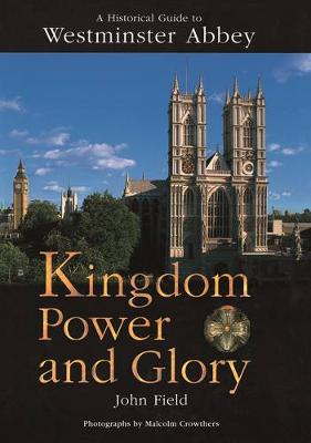 Kingdom Power and Glory: A Historical Guide to Westminster Abbey