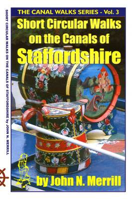 Canal Walks: v. 3: Short Circular Walks on the Canals of Staffordshire