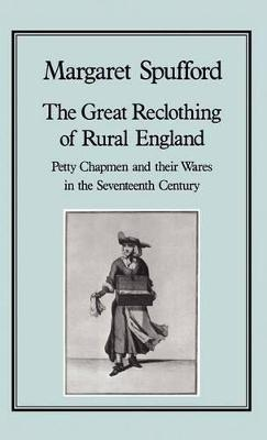The Great Reclothing of Rural England: Petty Chapmen and Their Wares in the Seventeenth Century