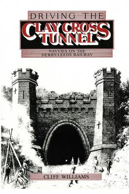Driving the Clay Cross Tunnel: Navvies on the Derby-Leeds Railway
