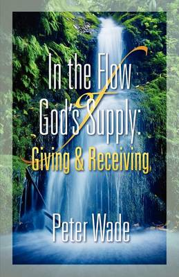 Living in the Flow of God's Supply: Giving and Receiving