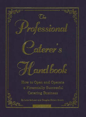 Professional Caterer's Handbook: How to Open & Operate a Financially Successful Catering Business