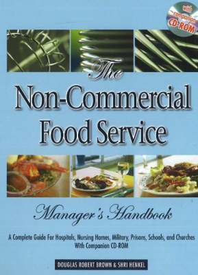 Non-Commercial Food Service Manager's Handbook: A Complete Guide to Hospitals, Nursing Homes, Military, Prisons, Schools & Churches with Companion