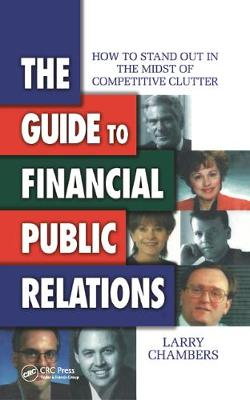 The Guide to Financial Public Relations: How to Stand Out in the Midst of Competitive Clutter