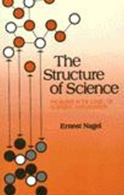 Structure of Science: Problems in the Logic of Scientific Explanation