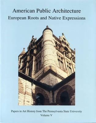 American Public Architecture: European Roots and Native Expressions