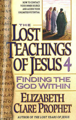 The Lost Teachings of Jesus: Bk. 4: Finding the God within