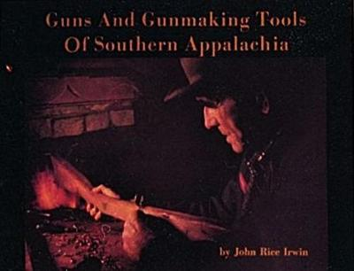 Guns and Gunmaking Tools of Southern Appalachia: The Story of the Kentucky