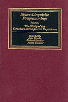 Neurolinguistic Programming: v. 1: The Study of the Structure of Subjective Experience