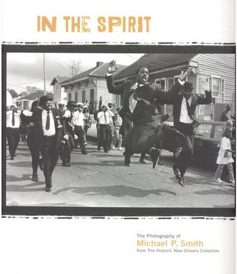 In the Spirit: The Photography of Michael P. Smith from the Historic New Orleans Collection