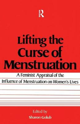 Lifting the Curse of Menstruation: A Feminist Appraisal of the Influence of Menstruation on Women's Lives