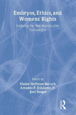 Embryos, Ethics, and Women's Rights: Exploring the New Reproductive Technologies