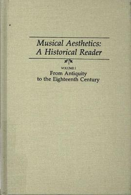 Musical Aesthetics: A Historical Reader (3 volumes), Vol. I: From Antiquity to the Eighteenth Century (1986)