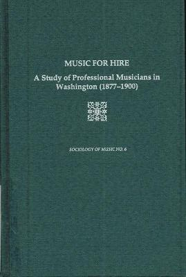 Music For Hire: A Study of Professional Musicians in Washington, 1877-1900